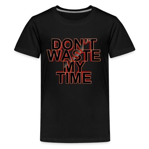 Don't waste my time 001 - Kids' Premium T-Shirt