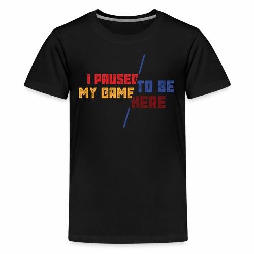 I Paused My Game To Be Here - Kids' Premium T-Shirt