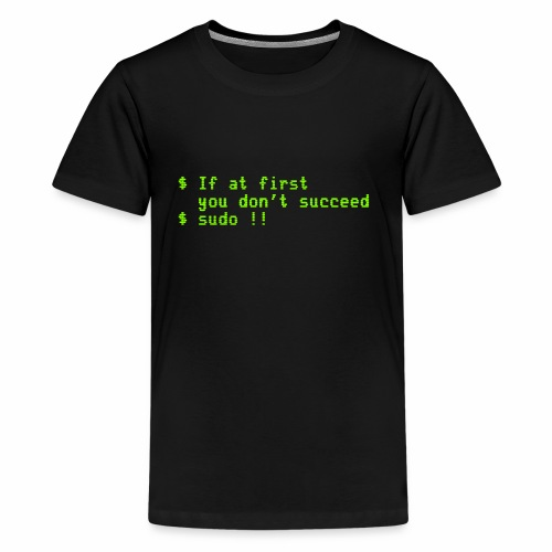 If at first you don't succeed; sudo !! - Kids' Premium T-Shirt