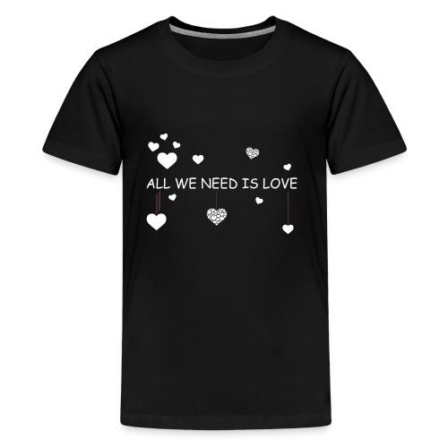 All we need is love White - Kids' Premium T-Shirt