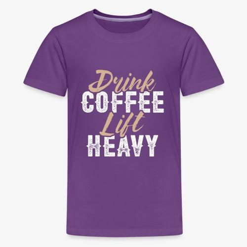 Drink Coffee Lift Heavy - Kids' Premium T-Shirt