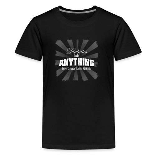 Diabetics Can Do Anything........... - Kids' Premium T-Shirt
