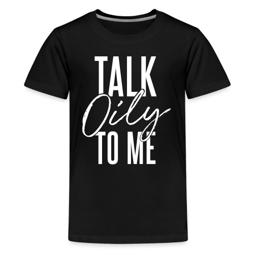 Talk Oily to Me - Kids' Premium T-Shirt