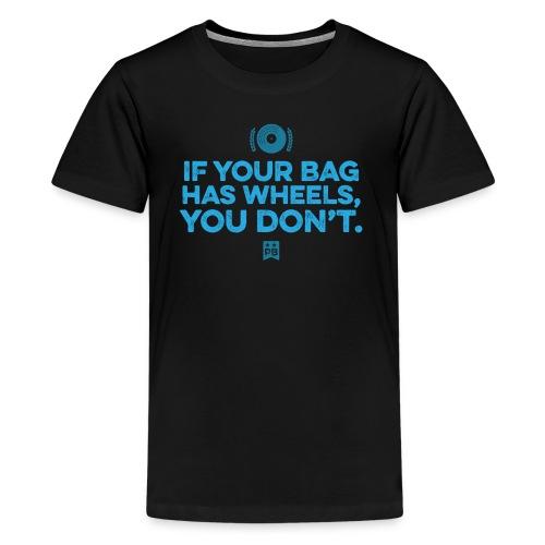 Only your bag has wheels - Kids' Premium T-Shirt