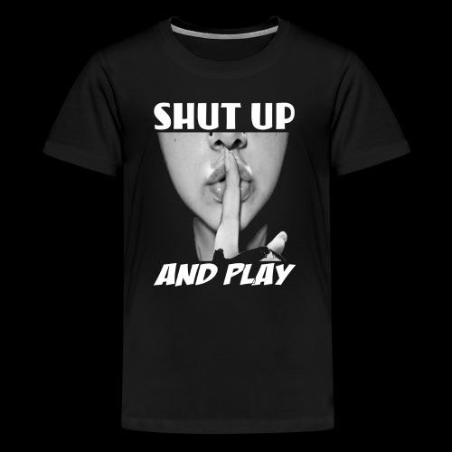 shut up and play - Kids' Premium T-Shirt