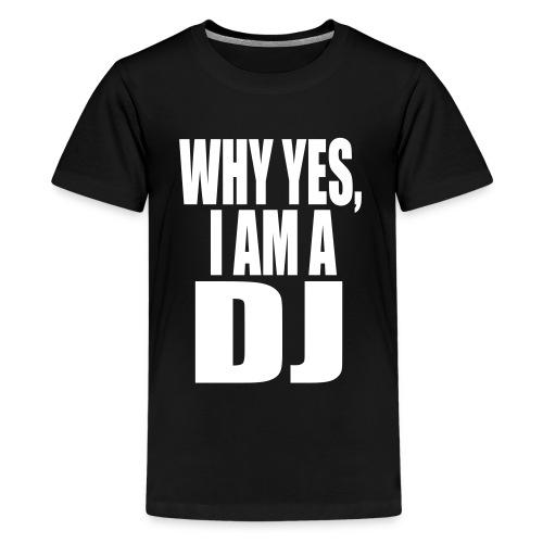 WHY YES I AM A DJ - Kids' Premium T-Shirt