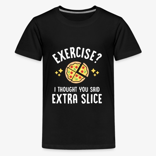Exercise? I Thought You Said Extra Slice - Kids' Premium T-Shirt
