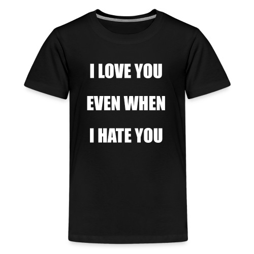 I love you even when I hate you - Kids' Premium T-Shirt