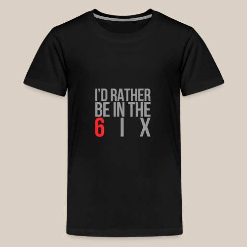 I'd rather be in the 6ix - Kids' Premium T-Shirt