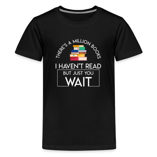 Reading Book Million Books Havent Read - Kids' Premium T-Shirt