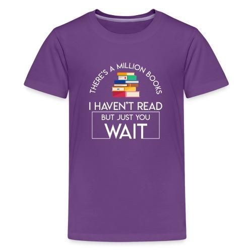 Reading Book Million Books Havent Read - Kids' Premium T-Shirt