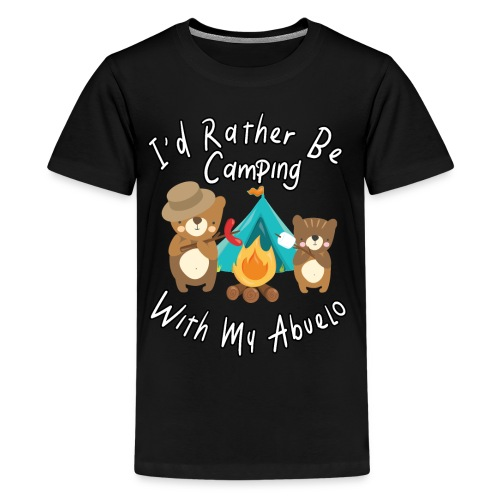 I'd Rather Be Camping With My Abuelo Bears Family - Kids' Premium T-Shirt