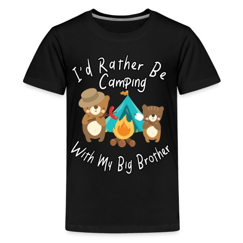 I'd Rather Be Camping With My Big Brother Bears - Kids' Premium T-Shirt