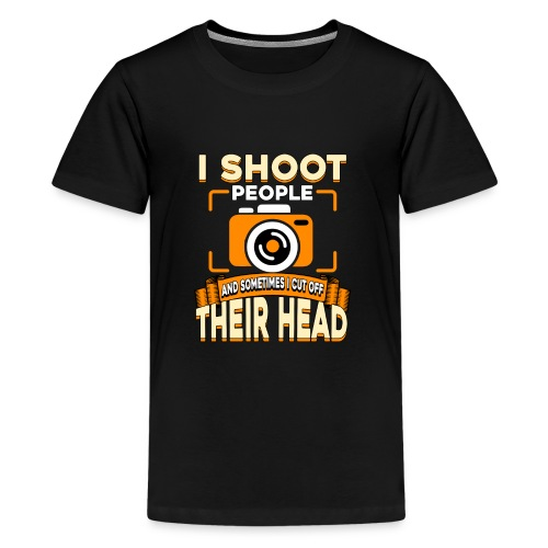 i shoot people and sometimes i cut off their head - Kids' Premium T-Shirt