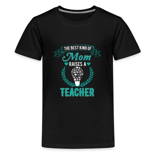 The Best Kind Of Mom Raises A Teacher T-Shirt - Kids' Premium T-Shirt