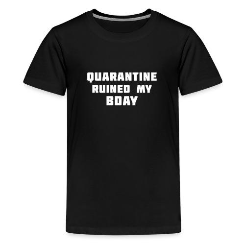 Quarantine ruined my bday - Kids' Premium T-Shirt