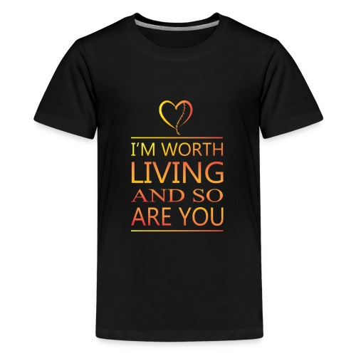 I'm Worth Living & So Are You - Kids' Premium T-Shirt