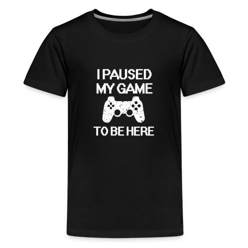I Paused My Game to be Here T-Shirt - Kids' Premium T-Shirt