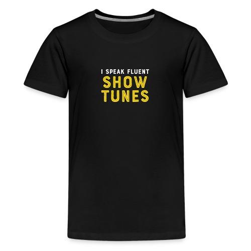 I Speak Fluent Show Tunes - Kids' Premium T-Shirt