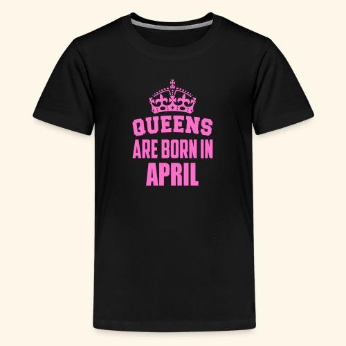queens are born in april - Kids' Premium T-Shirt