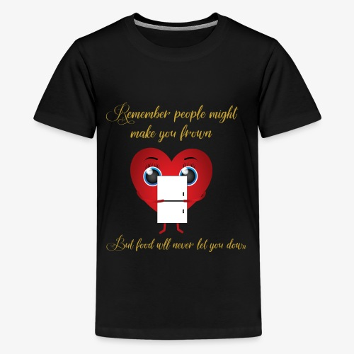 Remember Food Never Lets You Down - Kids' Premium T-Shirt
