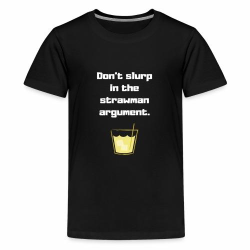 Don't slurp in the strawman argument - Kids' Premium T-Shirt