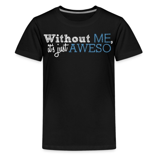 Without Me It s Just Aweso - Kids' Premium T-Shirt