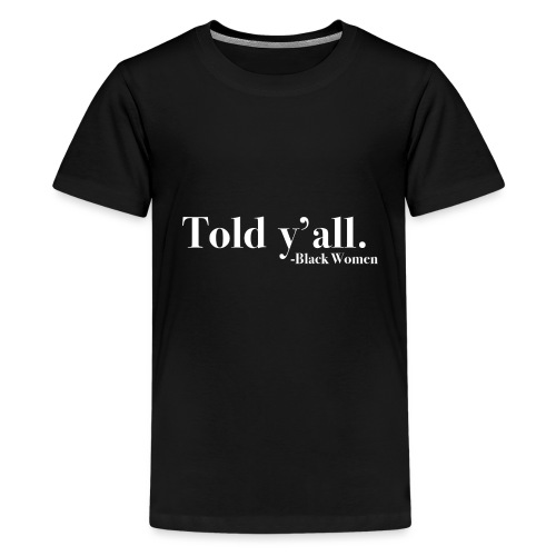Told Y'all - Kids' Premium T-Shirt