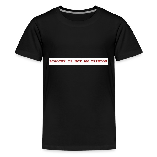 BIGOTRY IS NOT AN OPINION SHIRT - Kids' Premium T-Shirt
