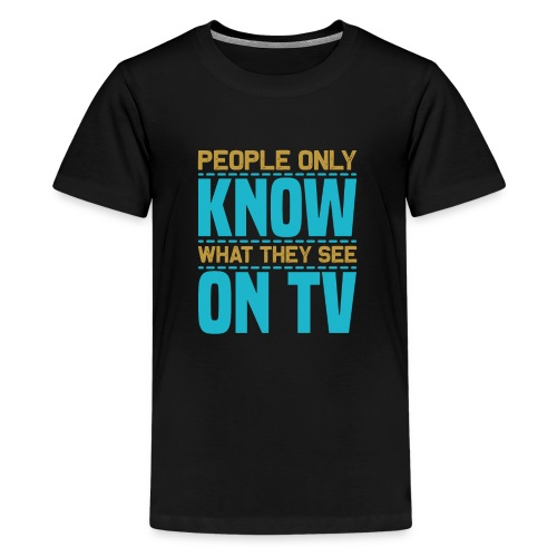 People only know what they see on tv - Kids' Premium T-Shirt