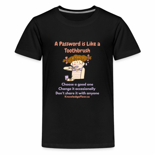 A Password is Like a Toothbrush...(1) - Kids' Premium T-Shirt