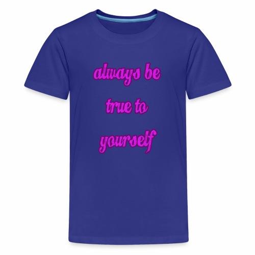 Always Be True To Yourself - Kids' Premium T-Shirt
