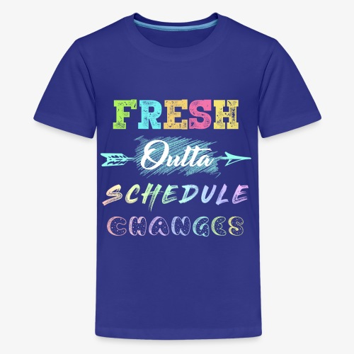 Fresh Outta Schedule Changes Shirt - Kids' Premium T-Shirt