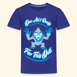 You Ain't Ready - Kids' Premium T-Shirt