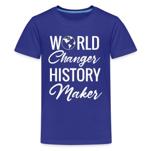 World Changers, History Makers - Kids' Premium T-Shirt