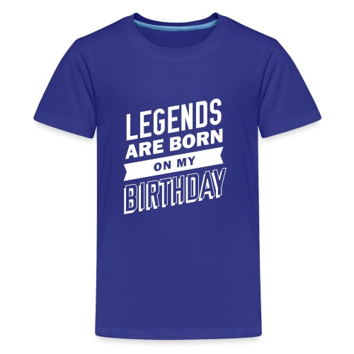 Legends are born on my birthday - Kids' Premium T-Shirt