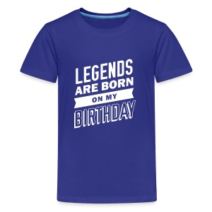 Legends are born on my birthday - Kids' Premium T-Shirt