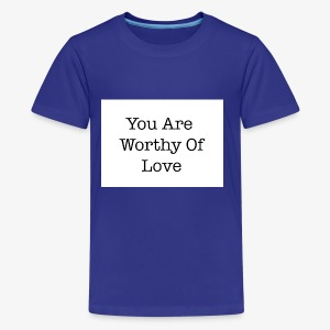 You Are Worthy Of Love - Kids' Premium T-Shirt