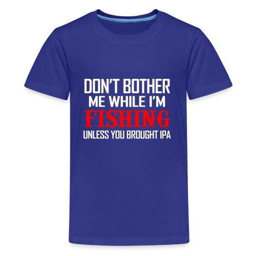 05 fishing unless ipa copy - Kids' Premium T-Shirt