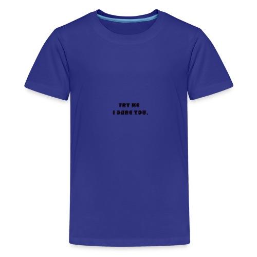 Try me, I dare you. - Kids' Premium T-Shirt