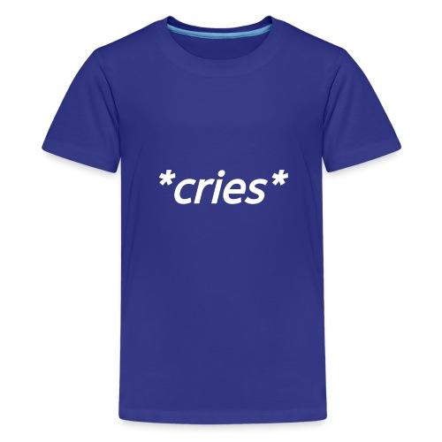 *cries* - Kids' Premium T-Shirt