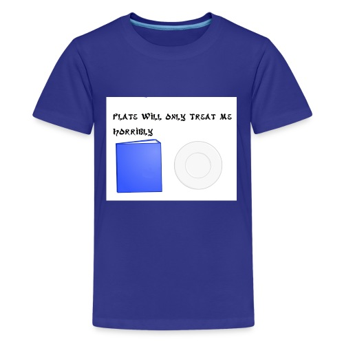 Plate will Only Treat Me Horrbily - Kids' Premium T-Shirt