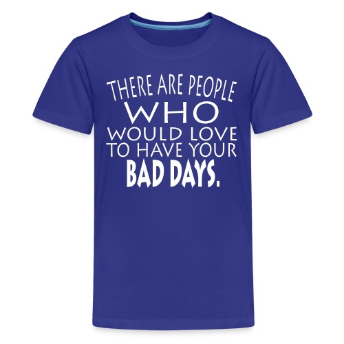 WOULD LOVE BAD DAYS SHIRTS - Kids' Premium T-Shirt