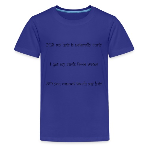 Yes my hair is naturally curly. No you can't touch - Kids' Premium T-Shirt
