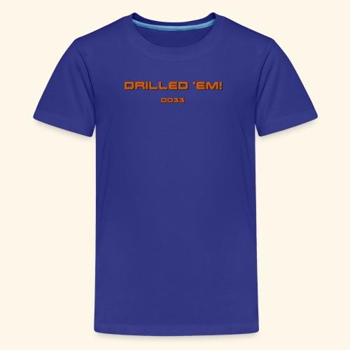 only drilled 'em orange! - Kids' Premium T-Shirt