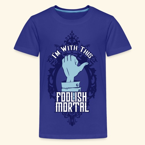 I'm With This Foolish Mortal - Kids' Premium T-Shirt