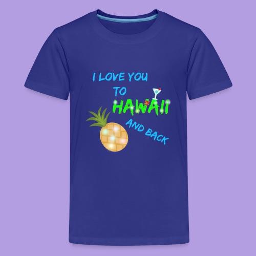 I Love You To Hawaii and Back - Kids' Premium T-Shirt