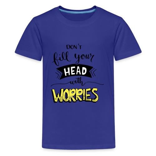 Don't fill your head with worries - Kids' Premium T-Shirt