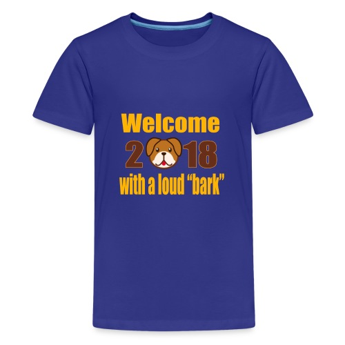 Welcome 2018 with a loud bark - Kids' Premium T-Shirt