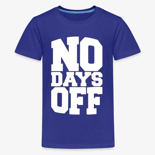 No Days Off - White Font - Kids' Premium T-Shirt